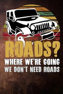 Roads Where Were Going We Dont Need Roads