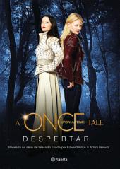 A once upon a time: Despertar