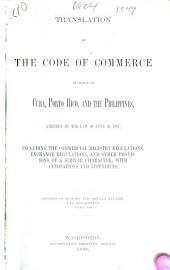 Translation of the Code of Commerce in Force in Cuba, Porto Rico, and the Philippines: Amended by the Law of June 10, 1897, Including the Commercial Registry Regulations, Exchange Regulations, and Other Provisions of a Similar Character, with Annotations and Appendices