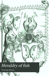 Heraldry of Fish: Notices of the Principal Families Bearing Fish in Their Arms