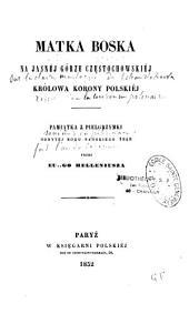 Matka Boska na Jasnéj Górze Częstochowskiéj Królowa Korony Polskiéj: pamiątka z pielgrzymki odbytéj roku pańskiego 1848