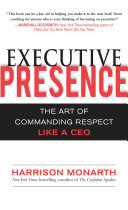 Executive Presence  The Art of Commanding Respect Like a CEO