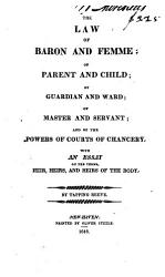 The Law of Baron and Femme  of Parent and Child  of Guardian and Ward  of Master and Servant  and of the Powers of Courts of Chancery PDF