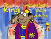 The King Who Refused Good Advice: An Adaptation of an Ancient Indian Folk Tale about Heeding Advice