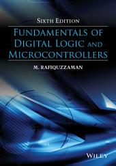 Fundamentals of Digital Logic and Microcontrollers: Edition 6
