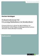 Evaluationskonzept für E-Learning-Maßnahmen im Krankenhaus: Evaluationskonzept anhand der Weiterbildung von Praxisanleiter in der Pflege am Bildungszentrum im Kreis Ahrweiler mittels Blended Learning