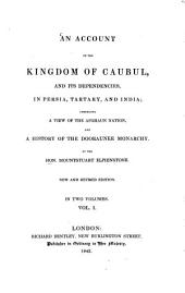 An Account of the Kingdom of Caubul, and Its Dependencies in Persia, Tartary, and India: Comprising a View of the Afghann Nation, and a History of the Doorannee Monarchy : in 2 Vol, Volume 1