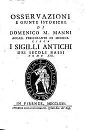 Osservazioni e giunte istoriche di Domenico M. Manni... circa i sigilli antichi dei secoli bassi: Volume 22