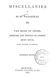 Miscellanies  The book of snobs  Sketches and travels in London  Denis Duval PDF