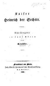 Kaiser Heinrich der Sechste. Eine Tragödie in fünf Akten [and in verse].