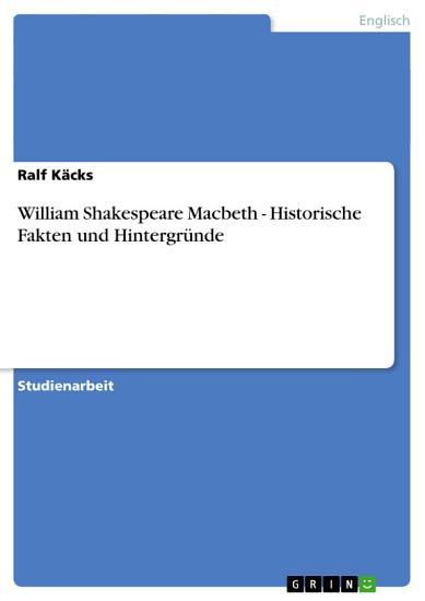 William Shakespeare Macbeth   Historische Fakten und Hintergr  nde PDF