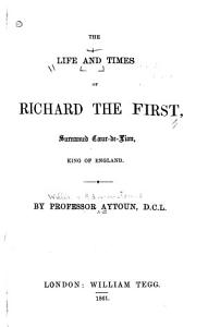 The Life and Times of Richard the First  Surnamed Coeur de Lion  King of England PDF