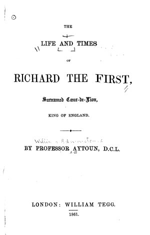 The Life and Times of Richard the First  Surnamed Coeur de Lion  King of England