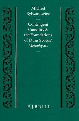 Contingent Causality and the Foundations of Duns Scotus  Metaphysics