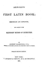 Arnold's First Latin book: remodelled & rewritten & adapted to the Ollendorff method of instruction