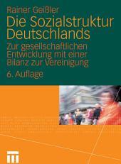 Die Sozialstruktur Deutschlands: Zur gesellschaftlichen Entwicklung mit einer Bilanz zur Vereinigung. Mit einem Beitrag von Thomas Meyer, Ausgabe 6