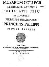 Musarum Collegii Regio-Nemausensis Societatis Jesu in adventum Serenissimi Hispaniarum Principis Philippi festivi plausus [Vers latins et français]