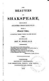 The Beauties of Shakspeare,: Regularly Selected from Each Play: with a General Index, Digesting Them Under Proper Heads