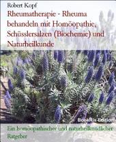 Rheumatherapie - Rheuma behandeln mit Homöopathie, Schüsslersalzen (Biochemie) und Naturheilkunde: Ein homöopathischer, biochemischer und naturheilkundlicher Ratgeber