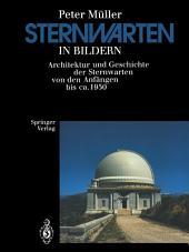 Sternwarten in Bildern: Architektur und Geschichte der Sternwarten von den Anfängen bis ca. 1950