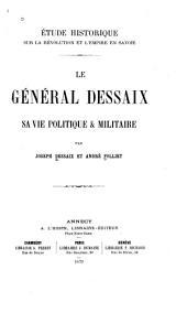 Étude historique sur la Révolution et l'Empire en Savoie: le général Dessaix, sa vie politique & militaire