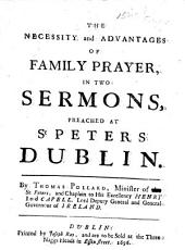 The Necessity and Advantages of Family Prayer, in Two Sermons, Preached at St Peters Dublin