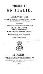 L'Hermite en Italie: ou, Observations sur les moeurs et usages des italiens au commencement du XIXe siècle, faisant suite à la collection des moeurs françaises, Volume1