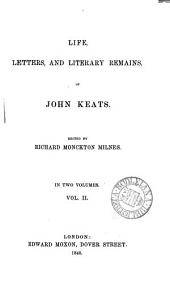 Life, letters, and literary remains, of John Keats: Volume 2