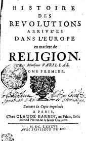 HISTOIRE DES REVOLUTIONS ARRIVE'ES DANS L'EUROPE en matiere de RELIGION.: TOME PREMIERE, Volume1