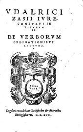 Udalrici Zasii In tit. de verborum obligationibus lectura