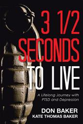 3 1/2 Seconds to Live: A Lifelong Journey with Ptsd and Depression