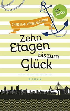 Freundinnen f  r s Leben   Roman 3  Zehn Etagen bis zum Gl  ck PDF