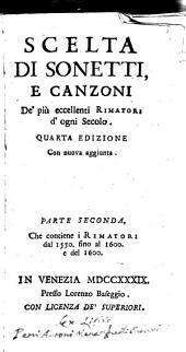 Scelta di sonetti e canzoni, de più eccellenti Rimatori d'ogni Secolo: Volume 2