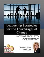 Leadership Strategies for the Four Stages of Change: Moving People to Commitment