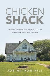 Chicken Shack: Growing Up Black and Poor in Alabama During the 1940's, 50's, and 60's