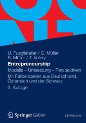 Entrepreneurship: Modelle - Umsetzung - Perspektiven Mit Fallbeispielen aus Deutschland, Österreich und der Schweiz, Ausgabe 3
