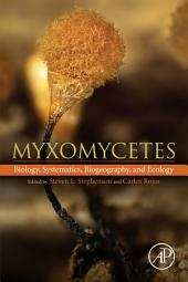 Myxomycetes: Biology, Systematics, Biogeography and Ecology