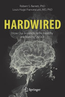Hardwired  How Our Instincts to Be Healthy are Making Us Sick PDF