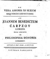 De vera amoris in sexum sequiorem definitione ad Joannem Benedictum Carpzov Lipsiens. cum summos in philosophia honores capesseret. Lipsiæ d. 25. febr. A. 1760