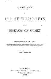 A Handbook of Uterine Therapeutics and of Diseases of Women: Volume 581; Volume 1881