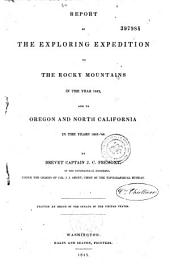 Report of the Exploring Expedition to the Rocky Mountains in the Year 1842, and to the Oregon and North California, in the Years 1843-1844