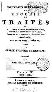 Nouveaux supplémens au recueil de traités et autres actes remarquables, servant à la connaissance des relations étrangères des puissances et Etats dans leur rapport mutuel: depuis 1761 jusqu'à présent, Volume 3