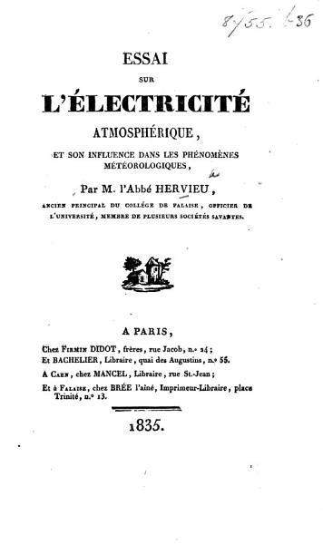 Download Essai sur l   lectricit   atmosph  rique  et son influence dans les ph  nom  nes m  t  orologiques Book
