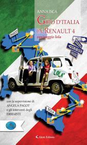 Giro d'Italia in Renault 4 Equipaggio Lola: Con la supervisione di Angela Pagot e gli interventi degli erre4isti