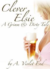 Clever Elsie: A Grimm and Dirty Sex Tale