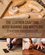 The Leather Crafting,Wood Burning and Whittling Starter Handbook