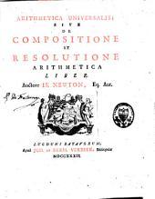 Arithmetica universalis, sive, De compositione et resolutione arithmetica liber