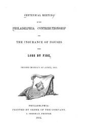 Centennial Meeting of the Philadelphia Contributionship for the Insurance of Houses from Loss by Fire: Second Monday of April, 1852