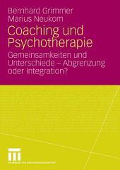 Coaching und Psychotherapie: Gemeinsamkeiten und Unterschiede - Abgrenzung oder Integration?