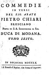 Commedie in versi del Sig. Abate Pietro Chiari Bresciano ; Tomo sesto: Volume 6